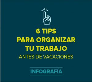 6 tips para organizar tu trabajo antes de las vacaciones